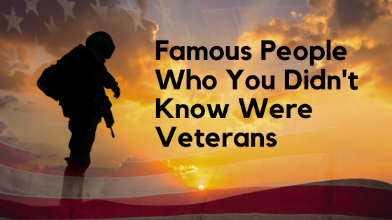 Famous People Who You Didn't Know Were Veterans